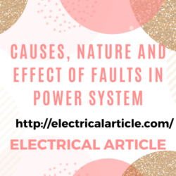 Causes, Nature and Effect of Faults in Power System