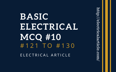 Basic Electrical MCQ #10 (#121 to #130)