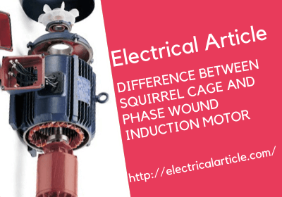 Difference Between Squirrel Cage and Phase Wound Induction Motor