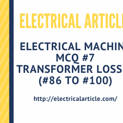 Electrical Machine MCQ #7 Transformer losses (#86 to #100)