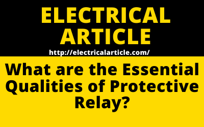 What are the Essential Qualities of Protective Relay?