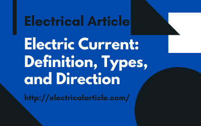Electric Current_ Definition, Types, and Direction