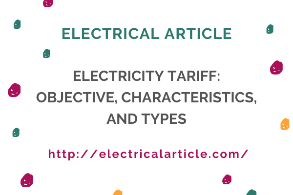 Electricity Tariff Objective, Characteristics, and Types