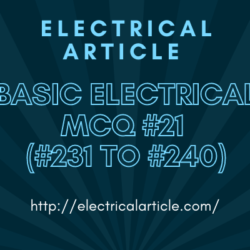 Basic Electrical MCQ #21 (#231 to #240)