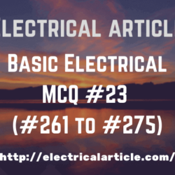 Basic Electrical MCQ #23 (#261 to #275)