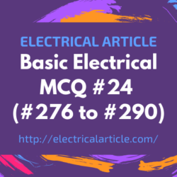Basic Electrical MCQ #24 (#276 to #290)