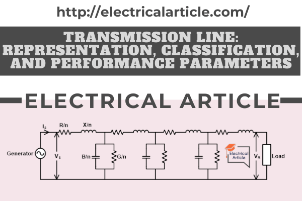 Transmission Line Representation, Classification, and Performance Parameters